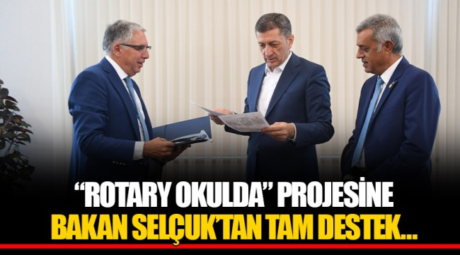 """ROTARY OKULDA"" PROJESİNE BAKAN SELÇUK'TAN TAM DESTEK…"