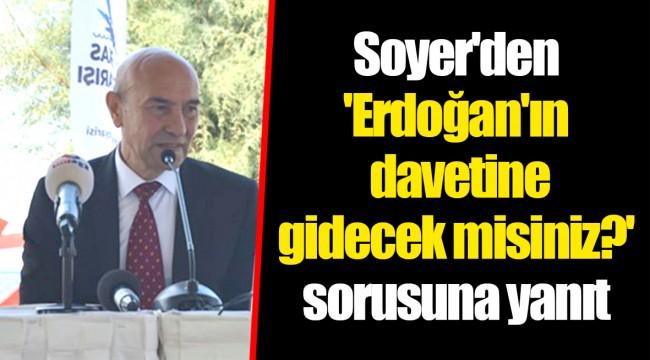 Soyer'den 'Erdoğan'ın davetine gidecek misiniz?' sorusuna yanıt