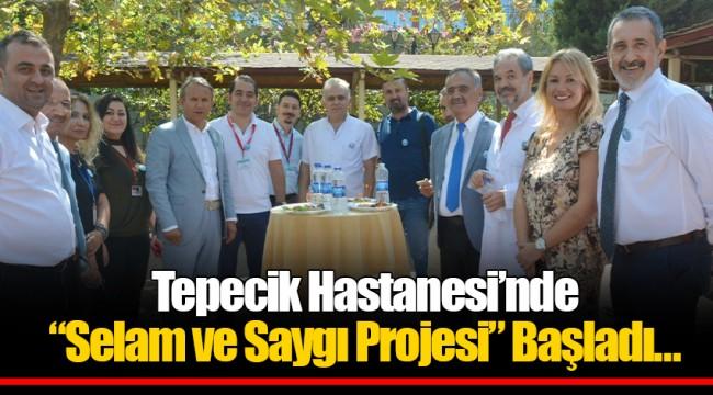 """Tepecik Hastanesi'nde""""Selam ve Saygı Projesi"""" Başladı…"""