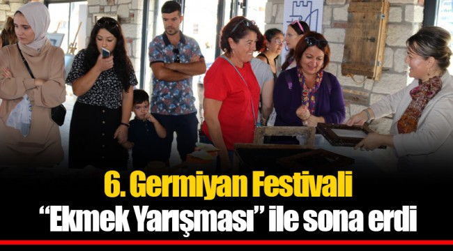 """6. Germiyan Festivali """"Ekmek Yarışması"""" ile sona erdi"""