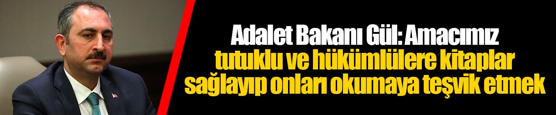 Adalet Bakanı Gül: Amacımız tutuklu ve hükümlülere kitaplar sağlayıp onları okumaya teşvik etmek
