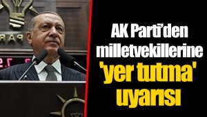 AK Parti'den milletvekillerine 'yer tutma' uyarısı