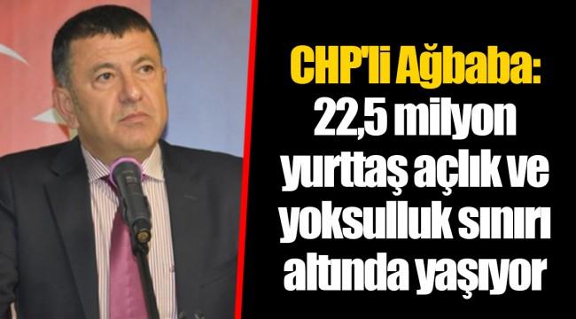 CHP'li Ağbaba: 22,5 milyon yurttaş açlık ve yoksulluk sınırı altında yaşıyor