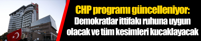 CHP programı güncelleniyor: Demokratlar ittifakı ruhuna uygun olacak ve tüm kesimleri kucaklayacak