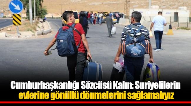 Cumhurbaşkanlığı Sözcüsü Kalın: Suriyelilerin evlerine gönüllü dönmelerini sağlamalıyız