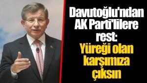 Davutoğlu'ndan AK Parti'lilere rest: Yüreği olan karşımıza çıksın