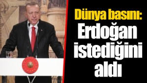 Dünya basını: Erdoğan istediğini aldı