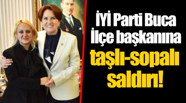 İYİ Parti Buca İlçe başkanına taşlı-sopalı saldırı!