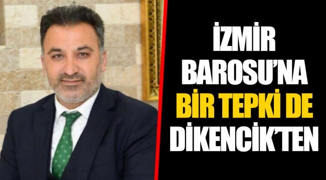 İZMİR BAROSU'NA BİR TEPKİ DE DİKENCİK'TEN