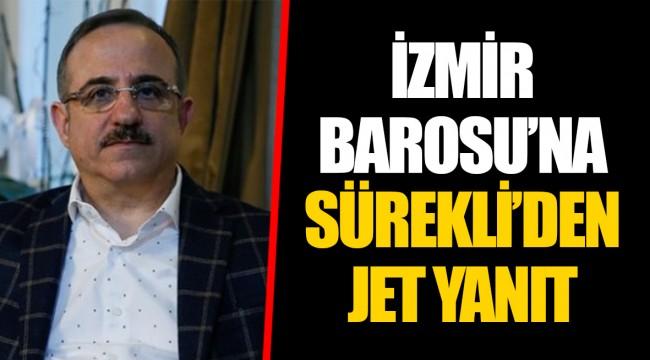 İZMİR BAROSU'NA SÜREKLİ'DEN JET YANIT