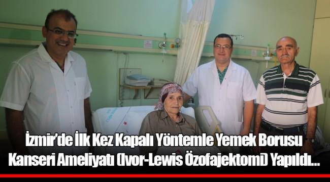 İzmir'de İlk Kez Kapalı Yöntemle Yemek Borusu Kanseri Ameliyatı (Ivor-Lewis Özofajektomi) Yapıldı…