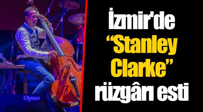 """İzmir'de """"Stanley Clarke"""" rüzgârı esti"""
