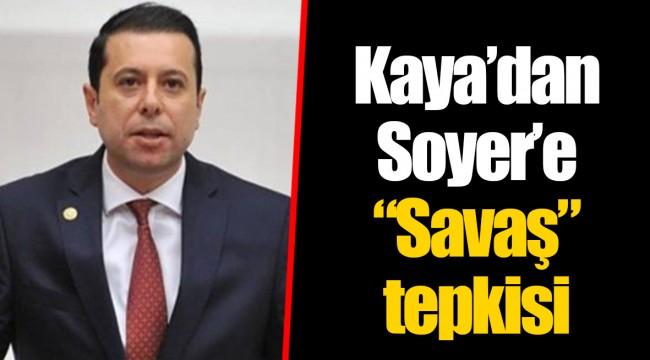 "Kaya'dan Soyer'e ""Savaş"" tepkisi"