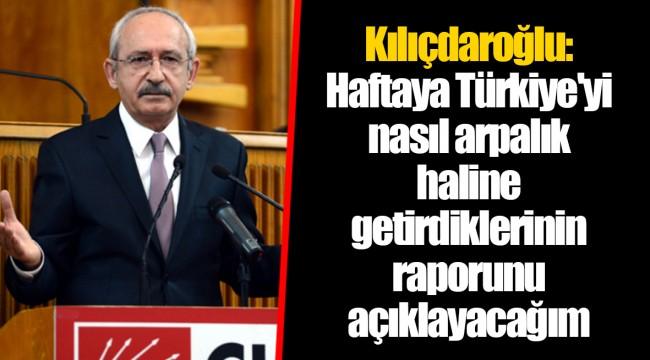Kılıçdaroğlu: Haftaya Türkiye'yi nasıl arpalık haline getirdiklerinin raporunu açıklayacağım