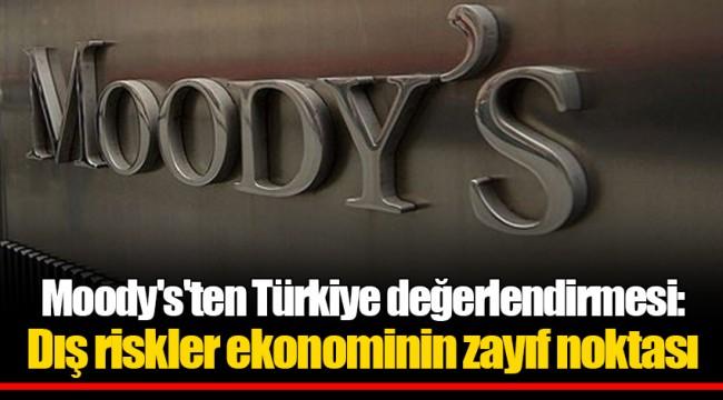 Moody's'ten Türkiye değerlendirmesi: Dış riskler ekonominin zayıf noktası