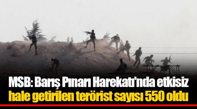 MSB: Barış Pınarı Harekatı'nda etkisiz hale getirilen terörist sayısı 550 oldu
