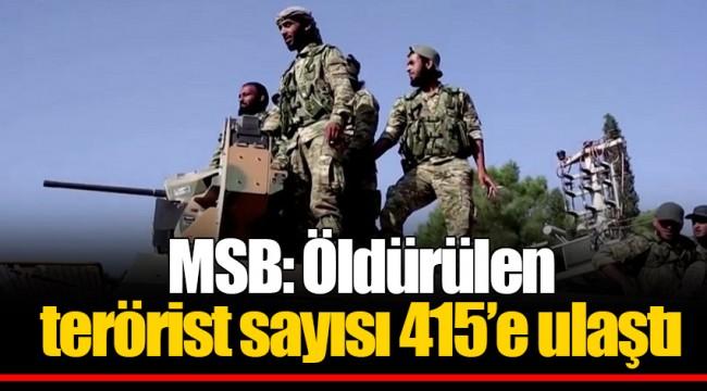 MSB: Öldürülen terörist sayısı 415'e ulaştı
