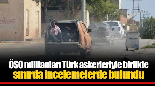ÖSO militanları Türk askerleriyle birlikte sınırda incelemelerde bulundu