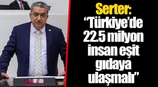 """Serter: """"Türkiye'de 22.5 milyon insan eşit gıdaya ulaşmalı"""""""