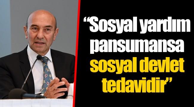 """""""Sosyal yardım pansumansa sosyal devlet tedavidir"""""""