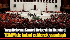 Yargı Reformu Strateji Belgesi'nin ilk paketi, TBMM'de kabul edilerek yasalaştı