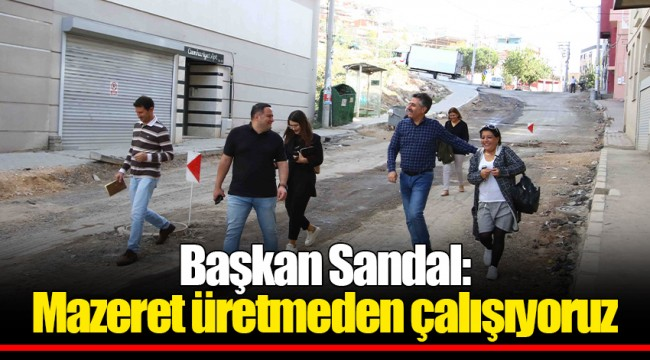 Başkan Sandal: Mazeret üretmeden çalışıyoruz