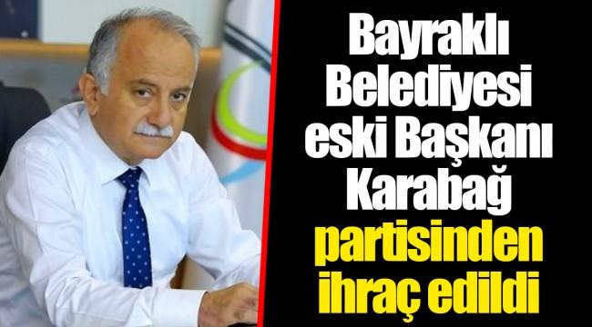 Bayraklı Belediyesi eski Başkanı Karabağ partisinden ihraç edildi