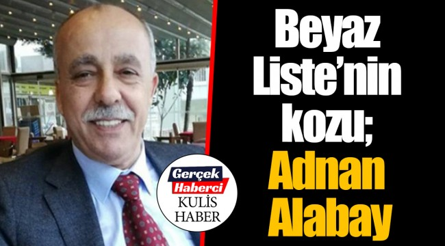 Beyaz Liste'nin kozu; Adnan Alabay