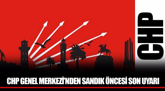 CHP GENEL MERKEZİ'NDEN SANDIK ÖNCESİ SON UYARI