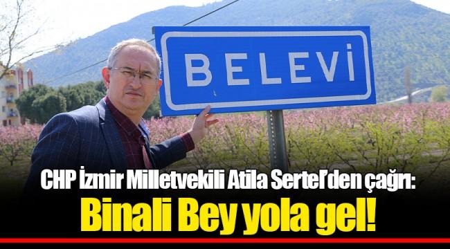 CHP İzmir Milletvekili Atila Sertel'den çağrı:  Binali Bey yola gel!