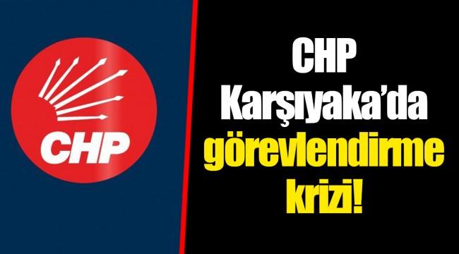 CHP Karşıyaka'da görevlendirme krizi!