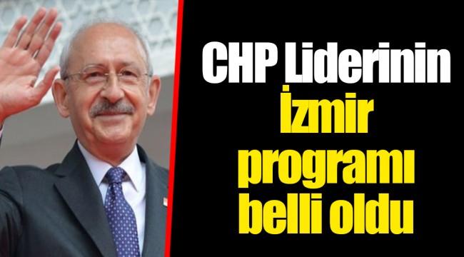 CHP Liderinin İzmir programı belli oldu
