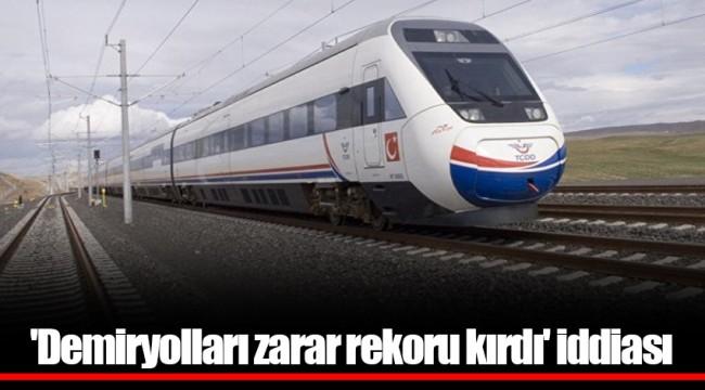 'Demiryolları zarar rekoru kırdı' iddiası