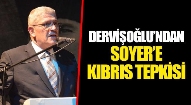 DERVİŞOĞLU'NDAN SOYER'E KIBRIS TEPKİSİ
