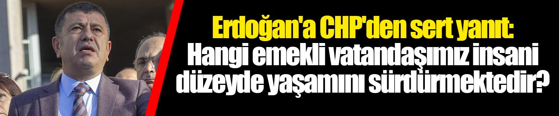 Erdoğan'a CHP'den sert yanıt: Hangi emekli vatandaşımız insani düzeyde yaşamını sürdürmektedir?