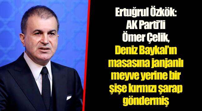 Ertuğrul Özkök: AK Parti'li Ömer Çelik, Deniz Baykal'ın masasına janjanlı meyve yerine bir şişe kırmızı şarap göndermiş