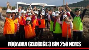 FOÇADAN GELECEĞE 3 BİN 250 NEFES