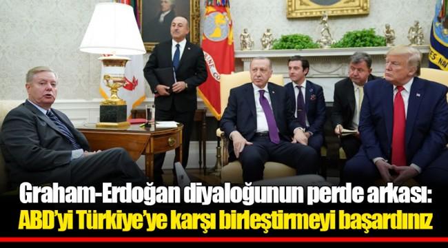 Graham-Erdoğan diyaloğunun perde arkası: ABD'yi Türkiye'ye karşı birleştirmeyi başardınız