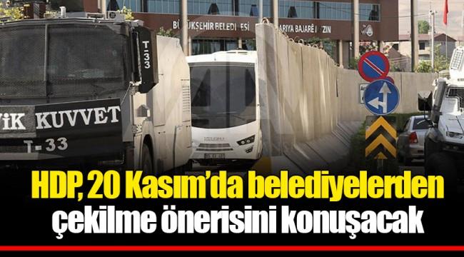 HDP, 20 Kasım'da belediyelerden çekilme önerisini konuşacak