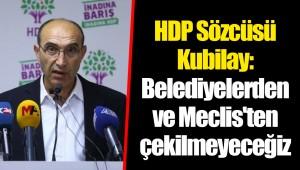 HDP Sözcüsü Kubilay: Belediyelerden ve Meclis'ten çekilmeyeceğiz