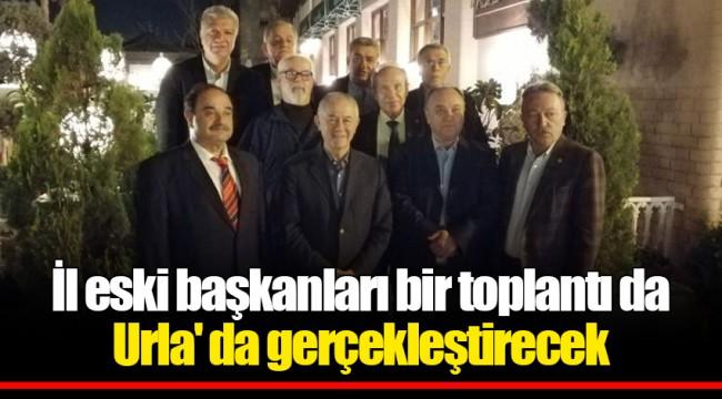 İl eski başkanları bir toplantı da Urla' da gerçekleştirecek