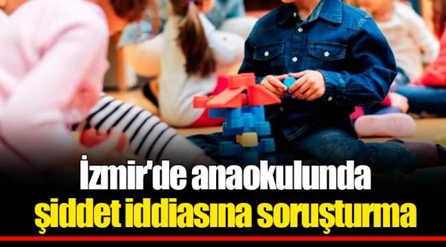 İzmir'de anaokulunda şiddet iddiasına soruşturma