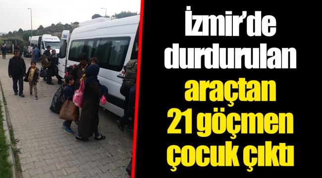 İzmir'de durdurulan araçtan 21 göçmen çocuk çıktı