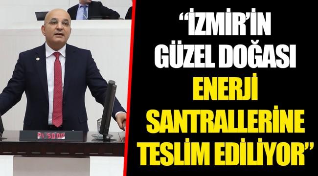 """""""İZMİR'İN GÜZEL DOĞASI ENERJİ SANTRALLERİNE TESLİM EDİLİYOR"""""""
