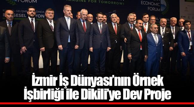 İzmir İş Dünyası'nın Örnek İşbirliği ile Dikili'ye Dev Proje