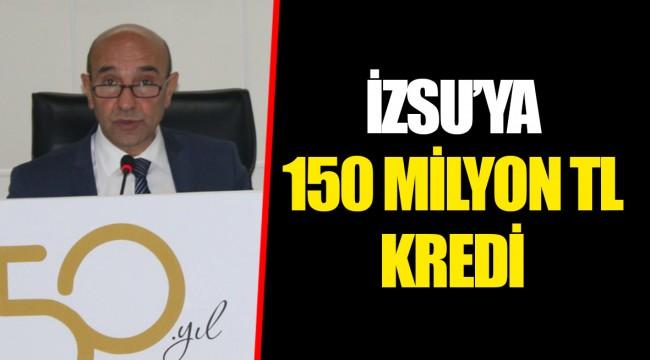 İZSU'YA 150 MİLYON TL KREDİ