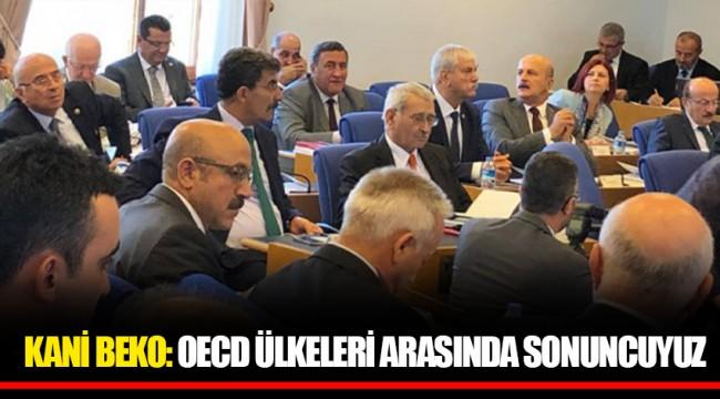 KANİ BEKO: OECD ÜLKELERİ ARASINDA SONUNCUYUZ