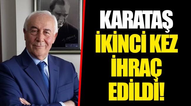 KARATAŞ İKİNCİ KEZ İHRAÇ EDİLDİ!