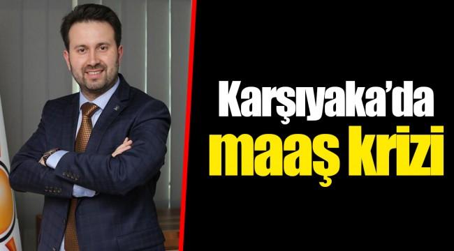 Karşıyaka'da maaş krizi