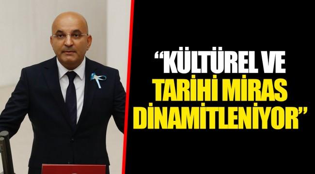"""""""KÜLTÜREL VE TARİHİ MİRAS DİNAMİTLENİYOR"""""""